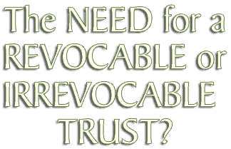 The need for a revocable or irrevocable trust